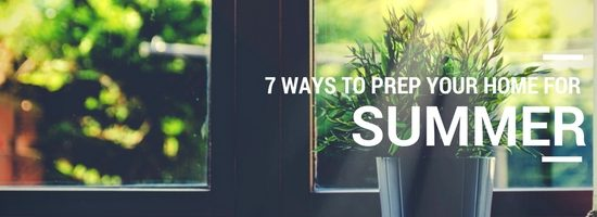 7 Ways To Prepare Your Home For Summer